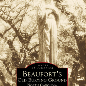 Beaufort's Old Burying Grounds (Images of America: North Carolina)