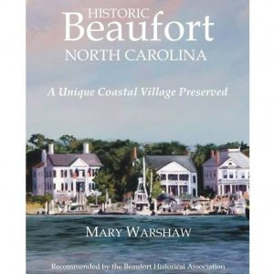 HISTORIC BEAUFORT NORTH CAROLINA, A Unique Coastal Village
