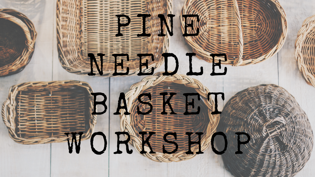 Pine Needle Basket Workshop